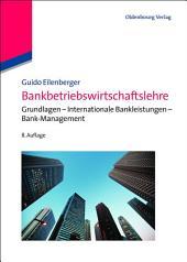 Bankbetriebswirtschaftslehre: Grundlagen - Internationale Bankleistungen - Bank-Management, Ausgabe 8