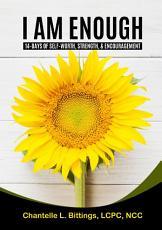 I Am Enough  14 Days of Self Worth  Strength    Encouragement PDF