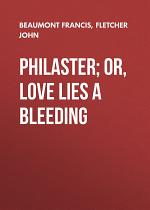 Philaster; Or, Love Lies a Bleeding