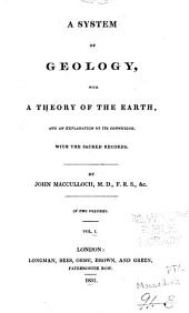A System of Geology: With a Theory of the Earth, and an Explanation of Its Connexion with the Sacred Records, Volume 1