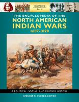 The Encyclopedia of North American Indian Wars  1607   1890  A Political  Social  and Military History  3 volumes  PDF