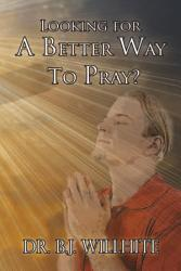 Looking For A Better Way To Pray  Book PDF