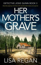 Her Mother's Grave: An absolutely gripping crime thriller with unputdownable mystery and suspense