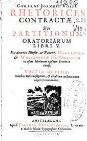 Gerardi Joannis Vossi Rhetorices contractae, siue Partitionum oratoriarum libri V ...