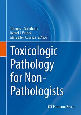Toxicologic Pathology for Non-Pathologists