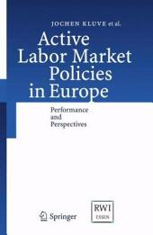 Active Labor Market Policies in Europe: Performance and Perspectives