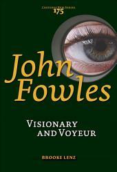 John Fowles: Visionary and Voyeur