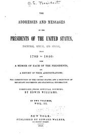 The addresses and messages of the presidents of the United States, inaugural, annual, and special, from 1789 to 1849: with a memoir of each of the presidents and a history of their administrations; also the Constitution of the United States, and a selection of important documents and statistical information, Volume 2