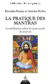 La pratique des mantras: La méditation selon les mots sacrés de pouvoir
