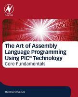 The Art of Assembly Language Programming Using PIC   Technology PDF