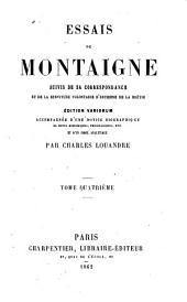Essais de Montaigne,: suivis de sa correspondance, et de La servitude volontaire d'Estienne de La Boétie, Volume4