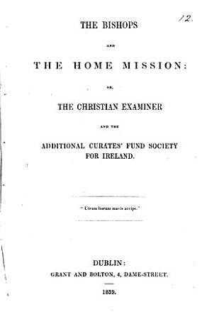 The bishops and the home mission  or  The Christian examiner and the Additional curates  fund society for Ireland PDF