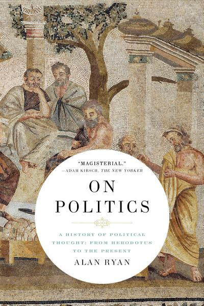 Download On Politics  A History of Political Thought  From Herodotus to the Present Book