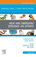 New and Emerging Diseases  An Update  An Issue of Veterinary Clinics of North America  Exotic Animal Practice  E Book PDF
