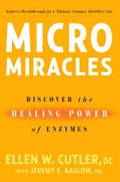 MicroMiracles: Discover the Healing Power of Enzymes
