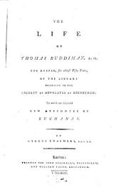 The Life of Thomas Ruddiman, A. M.: The Keeper, for Almost Fifty Years, of the Library Belonging to the Faculty of Advocates at Edinburgh : to which are Subjoined New Anecdotes of Buchanan
