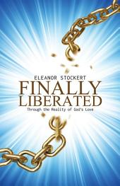 Finally Liberated: Through the Reality of God'S Love