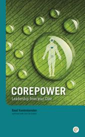Corepower, Leadership from your Core.: A Guide to Power, Love, Wisom and Inspiration