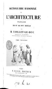 Dictionnaire raisonné de l'architecture française du xie au xvie siècle: Volumes3à4