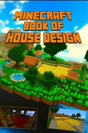 Minecraft  Book of House Design  Gorgeous Book of Minecraft House Designs  Interior   Exterior  All In One Catalog  Step By Step PDF