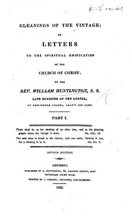 Gleanings of the Vintage  or  letters to the spiritual edification of the Church of Christ  Edited  with    a concise account of the     death of     W  H      by E  Huntington PDF