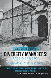 Diversity Managers: Angels of Mercy or Barbarians at the Gate: An Evidence-Based Assessment of the Relationship between Diversity Management and Organizational Effectiveness