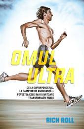 Omul ultra. De la supraponderal, la campion de anduranță – povestea celei mai uimitoare transformări fizice