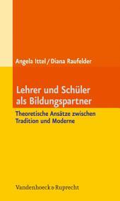 Lehrer und Schüler als Bildungspartner: Theoretische Ansätze zwischen Tradition und Moderne