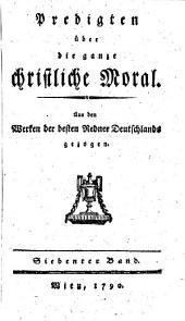 Predigten über die ganze christliche Moral: Aus den Werken der besten Redner Deutschlands gezogen, Band 7