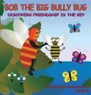 Bob the Big Bully Bug Discovers Friendship Is the Key PDF