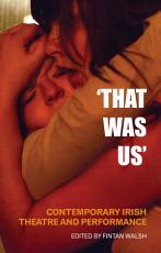 That Was Us  Contemporary Irish Theatre and Performance PDF