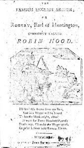 Robin Hood's garland. Being a complete history of all the notable and merry exploits performed by him and his men, on divers occasions. To which is added a preface, giving a particular account of his birth, life, &c., adorned with twenty-seven neat and curious cuts, etc