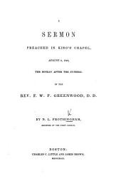 A sermon [on 1 Kings xiii. 31] preached ... after the funeral of ... F. W. P. Greenwood, etc