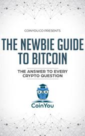The Newbie Guide to Bitcoin (Premium Version): The Answer to Every Crypto Question
