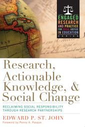Research, Actionable Knowledge, and Social Change: Reclaiming Social Responsibility Through Research Partnerships