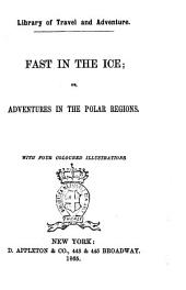 Fast in the Ice, Or, Adventures in the Polar Regions