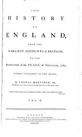 A New History of England from the Earliest Accounts of Britain to the Ratification of the Peace of Versailles, 1763