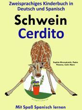 Schwein - Cerdito: Zweisprachiges Kinderbuch in Deutsch und Spanisch