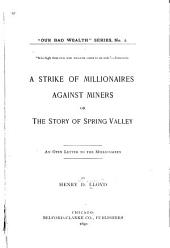 A Strike of Millionaires Against Miners: Or, The Story of Spring Valley. An Open Letter to the Millionaires