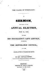 The Claims of Puritanism: A Sermon Preached at the Annual Election, May 31, 1826. Before His Excellency, Levi Lincoln, Governor. The Honorable Council, and the Legislature of Massachusetts