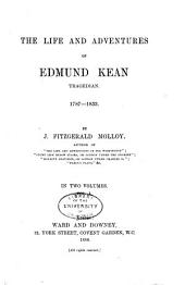 The Life and Adventures of Edmund Kean, Tragedian. 1787-1833: Volume 1
