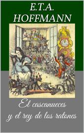 El cascanueces y el rey de los ratones (Libro ilustrado)