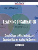 Learning Organization - Simple Steps to Win, Insights and Opportunities for Maxing Out Success