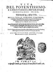 Vita del potentissimo, e christianiss. imperatore Ferdinando primo. Descritta dal sig. Alfonso Ulloa. Nella quale vengono comprese, e trattate con bellissimo ordine le guerre di Europa co i fatti de' principi christiani. Cominciando dall'anno 1520 fino al 1564. ..