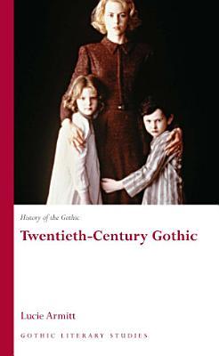 History of the Gothic  Twentieth Century Gothic PDF