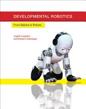 Developmental Robotics: From Babies to Robots