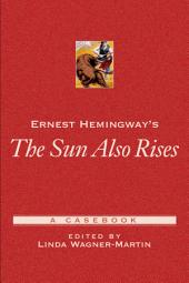 Ernest Hemingway's The Sun Also Rises: A Casebook