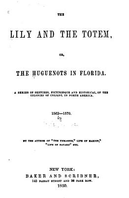 The Lily and the Totem  Or  The Huguenots in Florida PDF