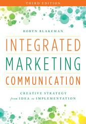 Integrated Marketing Communication: Creative Strategy from Idea to Implementation, Edition 3
