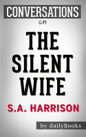 The Silent Wife  A Novel By A  S  A  Harrison   Conversation Starters PDF